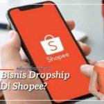 Bagaimana Cara Bisnis Dropship Di Shopee?